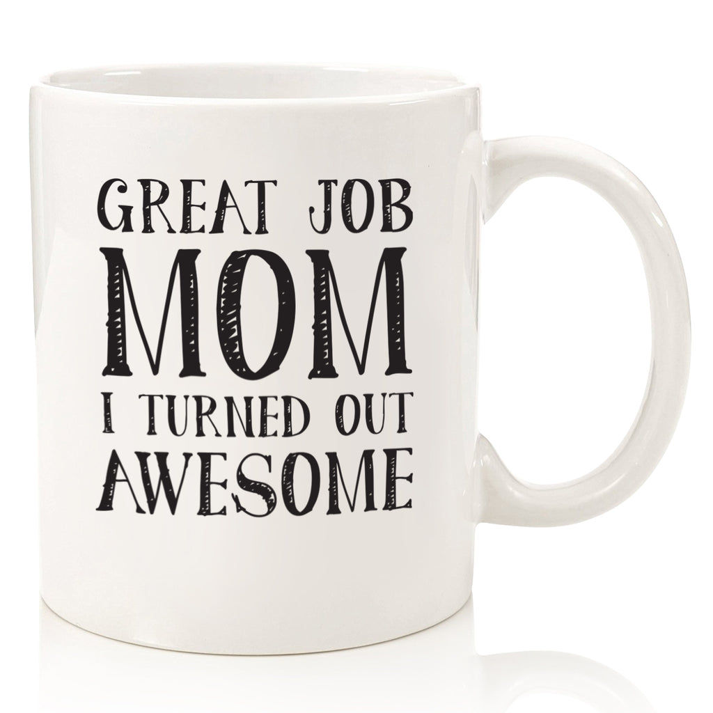 great job mom i turned out awesome funny coffee mug for mothers day from son daughter best birthday gift idea fun christmas xmas novelty present for mom stocking stuffer cup