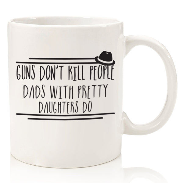 guns don't kill people dad with pretty daughters do funny coffee mug cup for fathers day from daughter son wife best dad mug for birthday gift idea unique christmas xmas present stocking stuffer