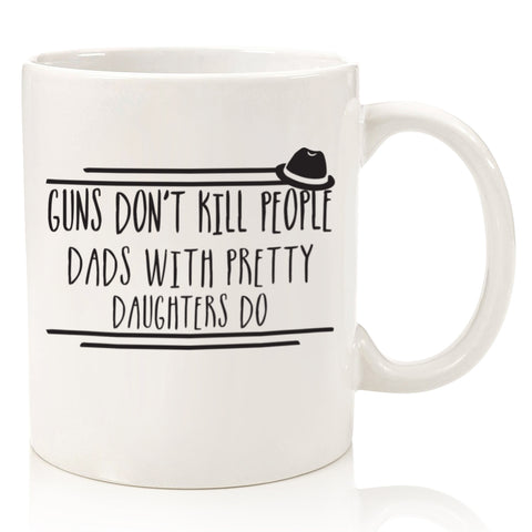 Guns Dont Kill People Dad With Pretty Daughters Do Funny Coffee Mug Cup For