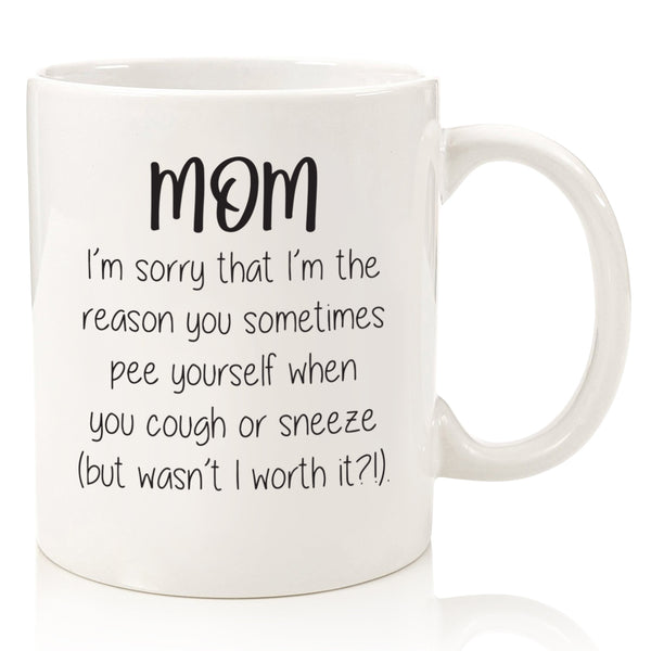 dear mom sorry i'm reason pee yourself funny coffee mug cup for mother's day from son daughter best birthday gift idea for mom hilarious christmas present xmas stocking stuffer
