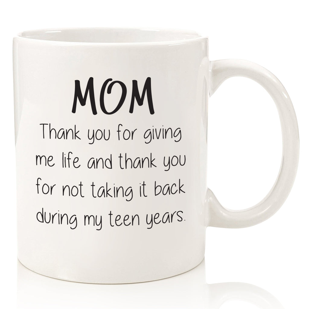 mom thank you for giving me life not taking it back teen years funny coffee mug cup best mothers day gift for mom from son daughter christmas xmas birthday present idea novelty stocking stuffer
