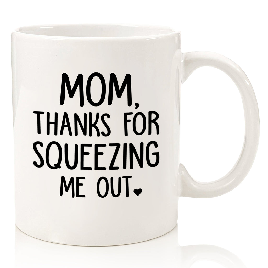 mom thanks for squeezing me out funny coffee mug novelty cup for mothers day from son daughter unique birthday gift idea best christmas present xmas stocking stuffer