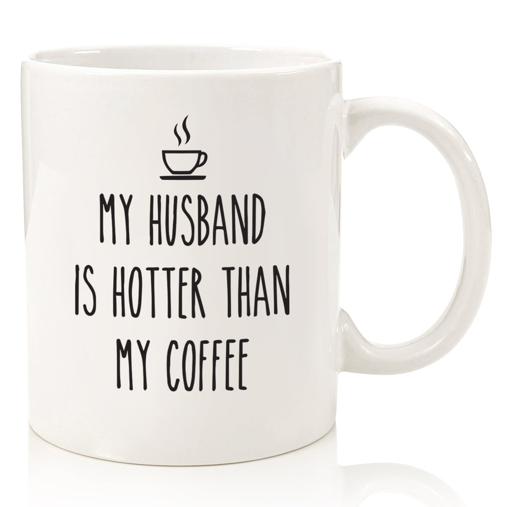 my husband is hotter than my coffee funny coffee mug cup for wife from husband novelty birthday gift idea hilarious anniversary valentines day present best christmas xmas gift stocking stuffer