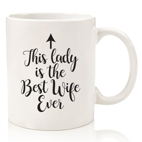 this lady is the best wife ever funny coffee mug novelty cup for wife from husband arrow best birthday gift idea nice valentines day anniversary christmas xmas present stocking stuffer