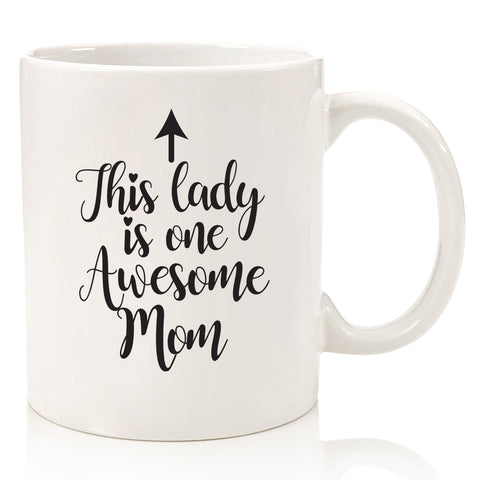 this lady is one awesome mom funny coffee mug for mom mother's day gift birthday novelty cup christmas xmas birthday present idea stocking stuffer from son daughter husband to wife