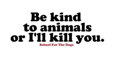 """Be Kind To Animals Or I'll Kill You"" Sticker-Store For The Dogs"