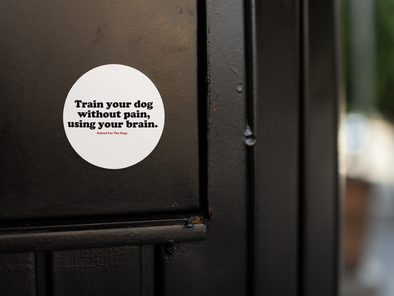 """Train your dog without pain, using your brain"" Sticker-Store For The Dogs"