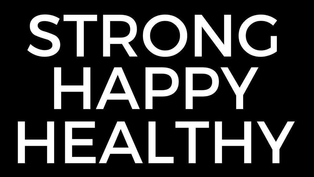 The meaning of STRONG HAPPY HEALTHY.
