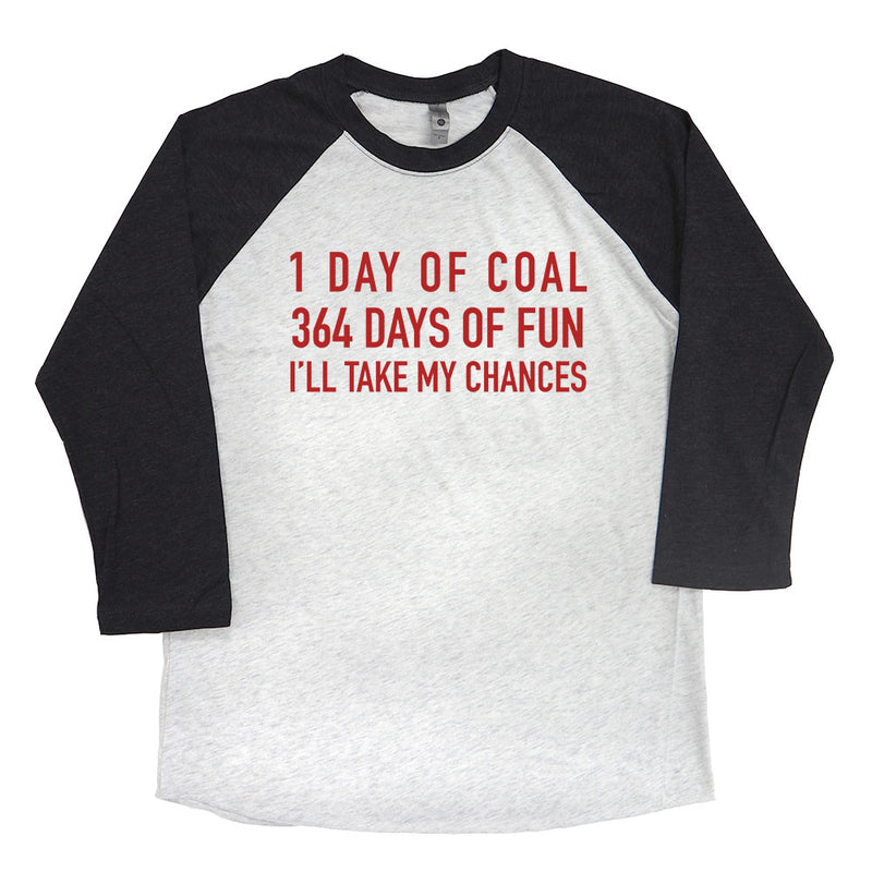 1 Day of Coal 364 Days of Fun I'll Take My Chances Raglan Tee