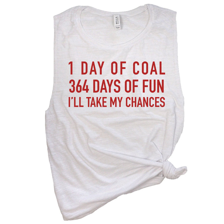 1 Day of Coal 364 Days of Fun I'll Take My Chances Muscle Tee