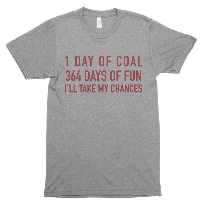 1 Day of Coal. 364 Days of Fun. I'll Take my Chances. Premium Unisex T-Shirt