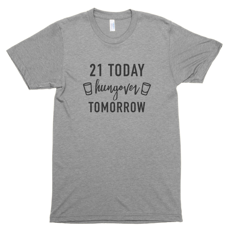 21 Today Hungover Tomorrow Premium Unisex T-Shirt