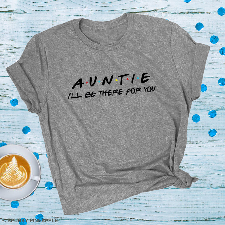 Auntie I'll Be There for You Premium Unisex T-Shirt