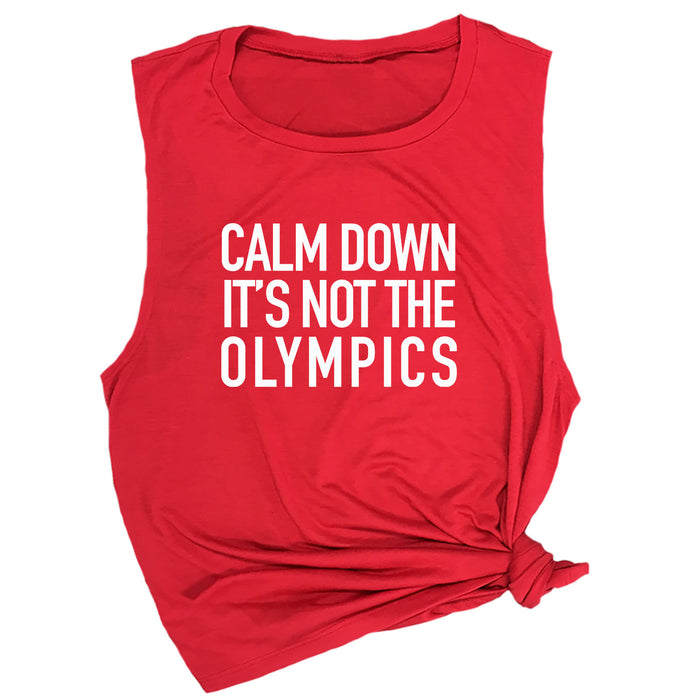Calm Down It's Not The Olympics Muscle Tee