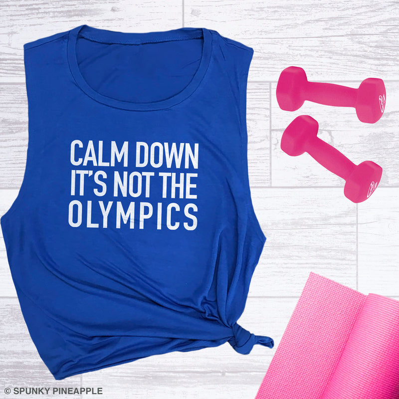 Calm Down It's Not The Olympics Women's Workout Muscle Tee