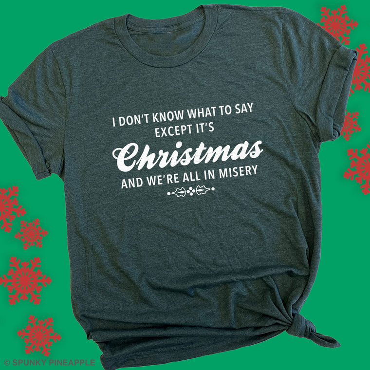I Don't Know What to Say Except it's Christmas and We're All in Misery Premium Unisex T-Shirt