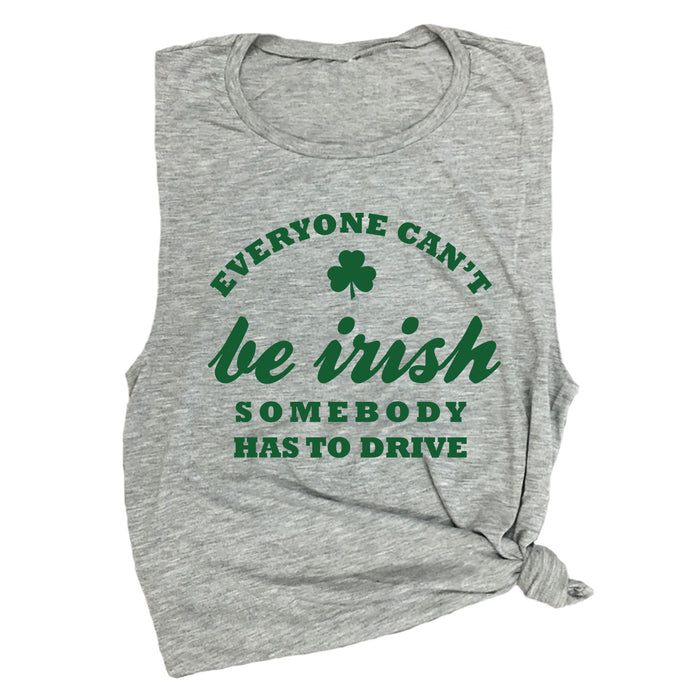 Everyone Can't Be Irish Somebody Has to Drive Muscle Tee