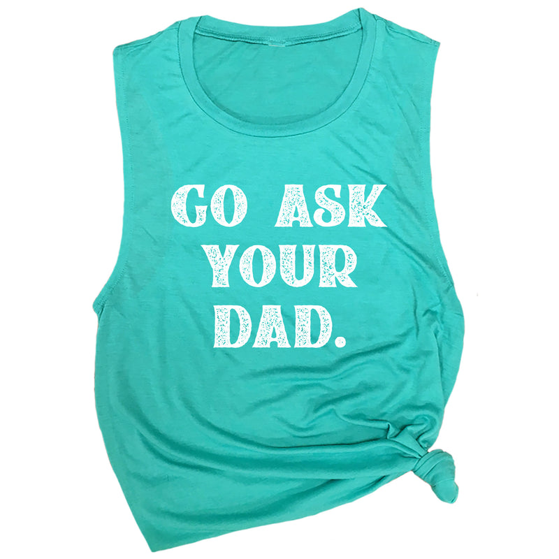 Go Ask Your Dad Muscle Tee