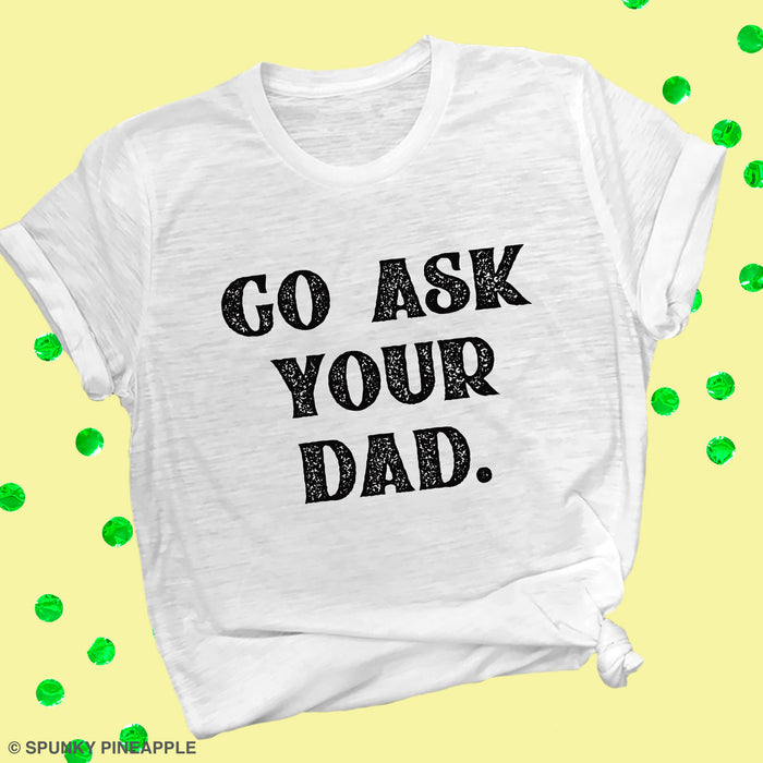 Go Ask Your Dad Premium Unisex T-Shirt