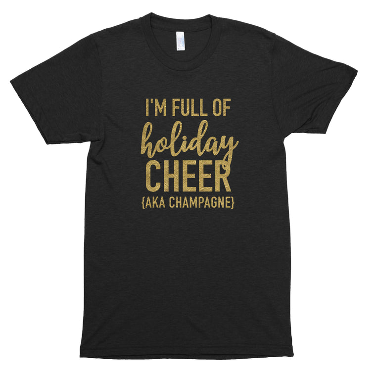 I'm Full of Holiday Cheer (AKA Champagne) Basic Tee