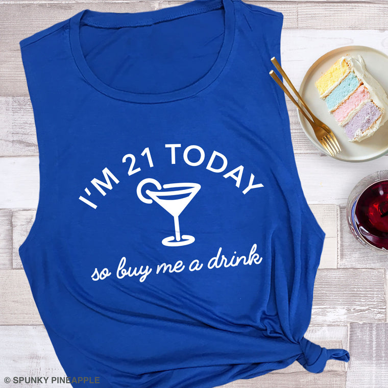 I'm 21 Today So Buy Me a Drink Muscle Tee