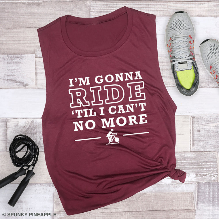 I'm Gonna Ride 'Til I Can't No More Muscle Tee