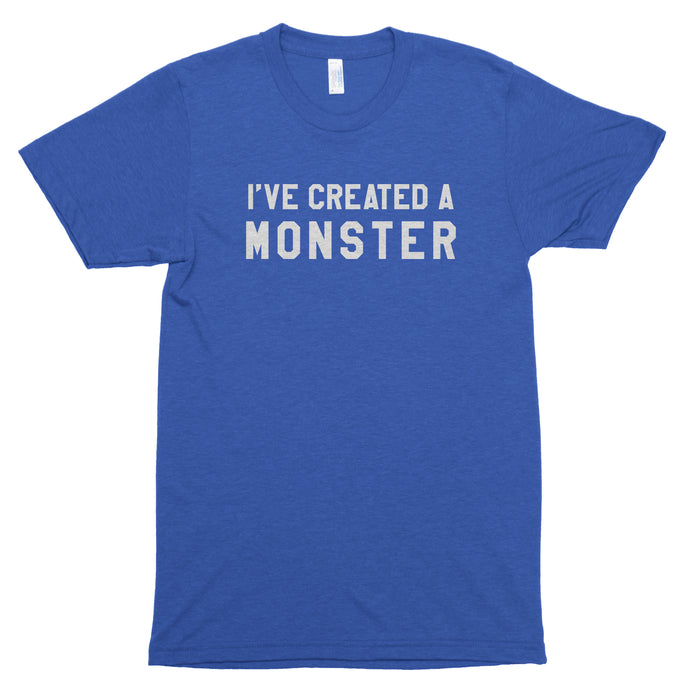 I've Created a Monster Premium Unisex T-Shirt