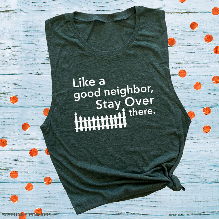 Like a Good Neighbor, Stay Over There Muscle Tee