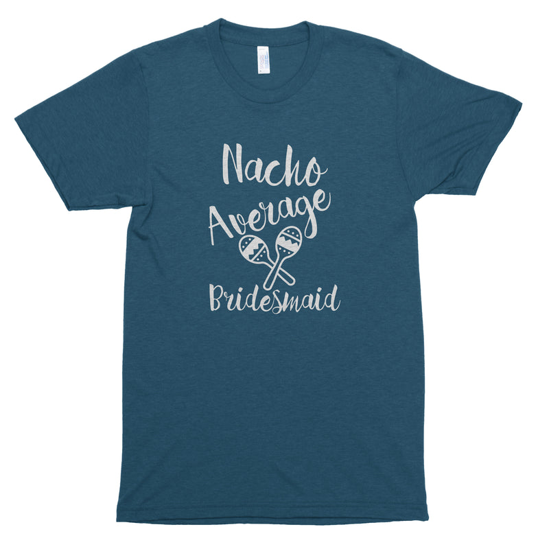 Nacho Average Bride & Nacho Average Bridesmaid Premium Unisex T-Shirt