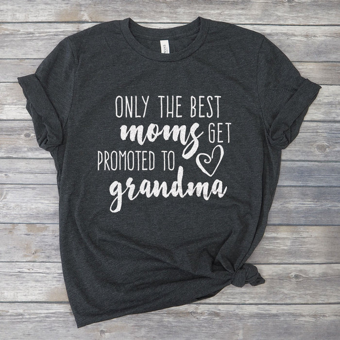Only The Best Moms Get Promoted to Grandma Unisex T-Shirt for Mothers Day