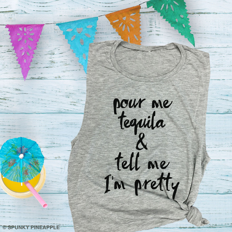 Pour Me Tequila & Tell Me I'm Pretty Muscle Tee