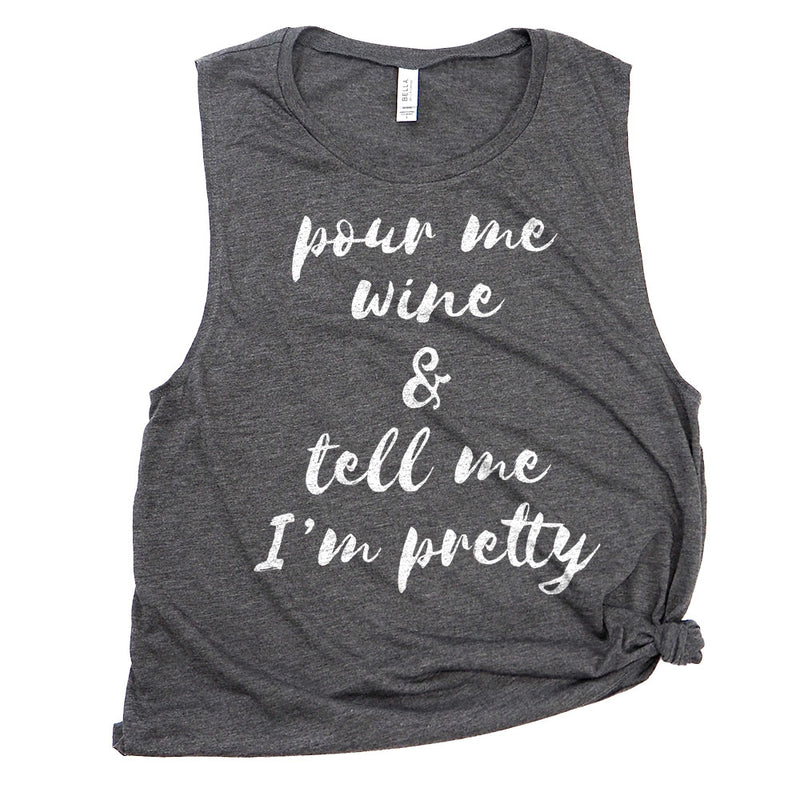 Pour Me Wine & Tell Me I'm Pretty Muscle Tee