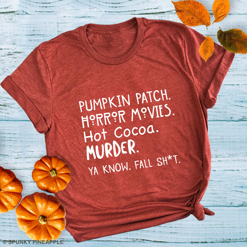 Pumpkin Patch. Horror Movies. Hot Cocoa. Murder. Ya Know, Fall Sh*t. Basic Tee