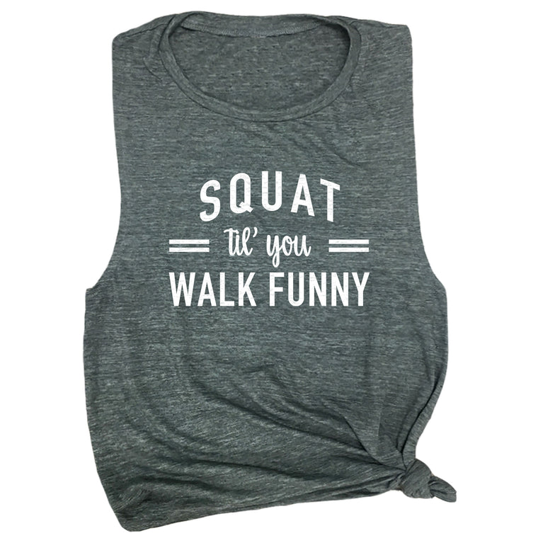 Squat 'til You Walk Funny Muscle Tee