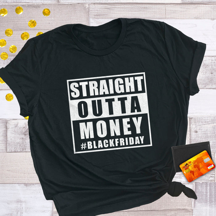 Straight Outta Money Funny Black Friday Shirts