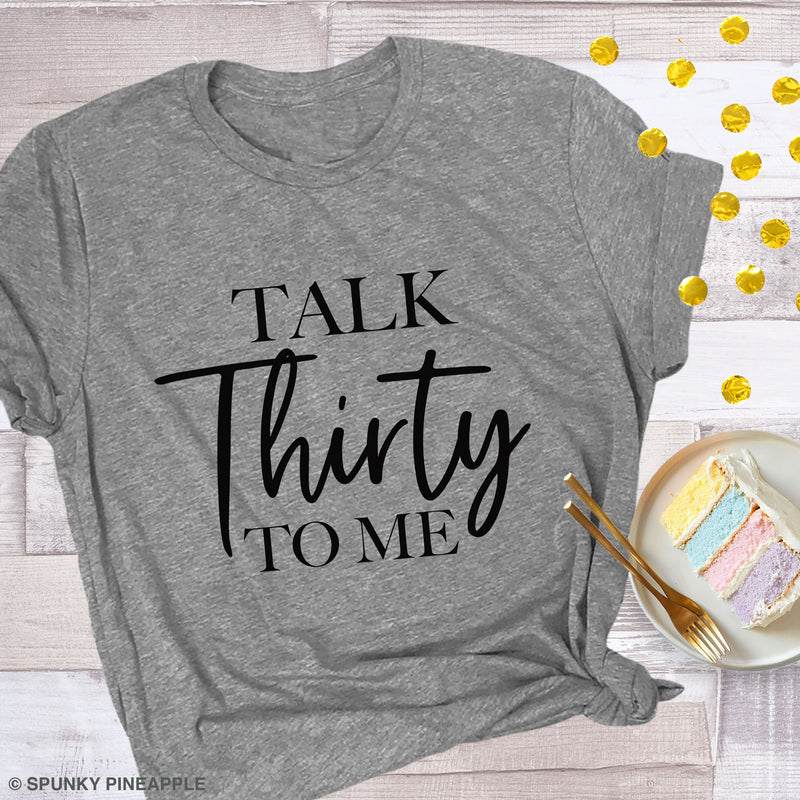 Talk Thirty To Me 30th Birthday Graphic Tee Women