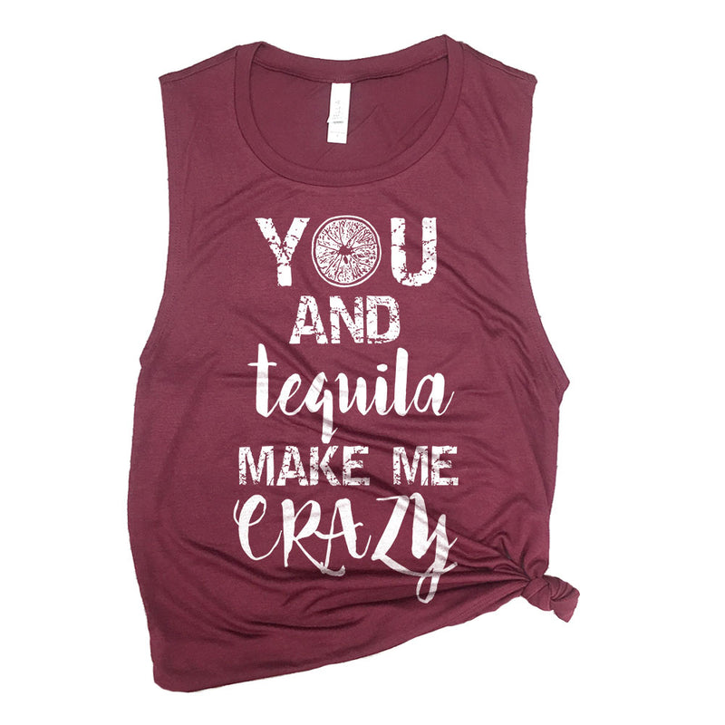 You and Tequila Make Me Crazy Muscle Tee