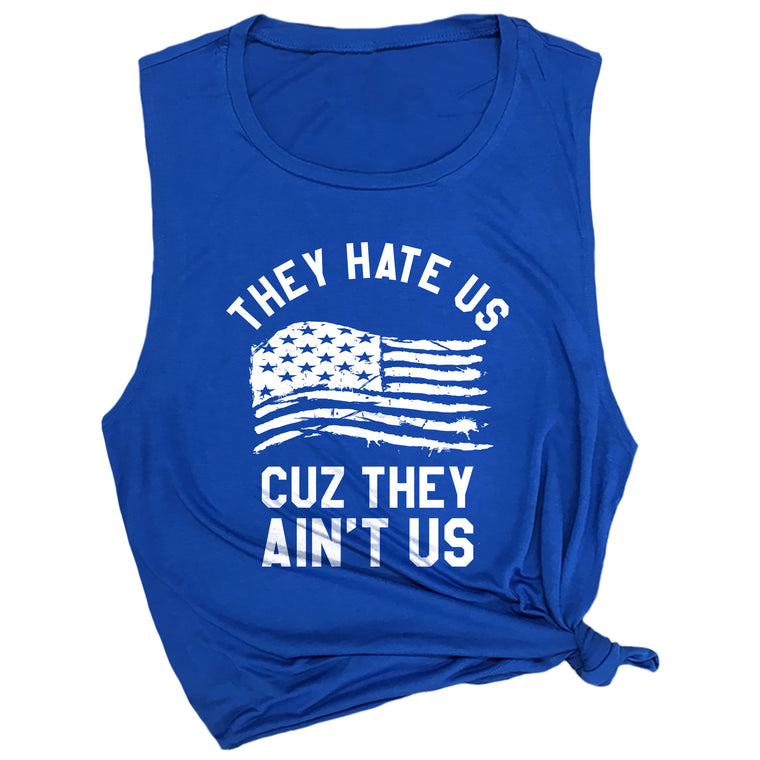 They Hate Us Cuz they Ain't Us Muscle Tee