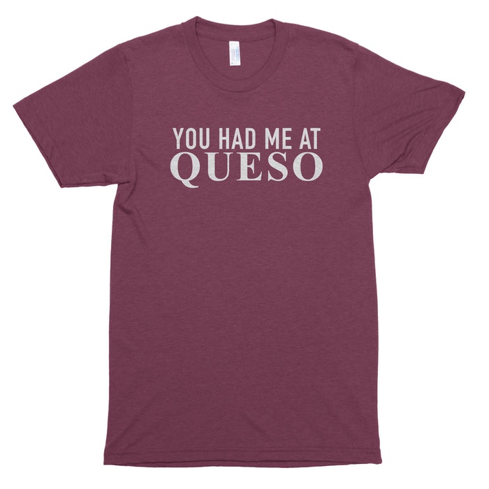 You Had Me at Queso Premium Unisex T-Shirt