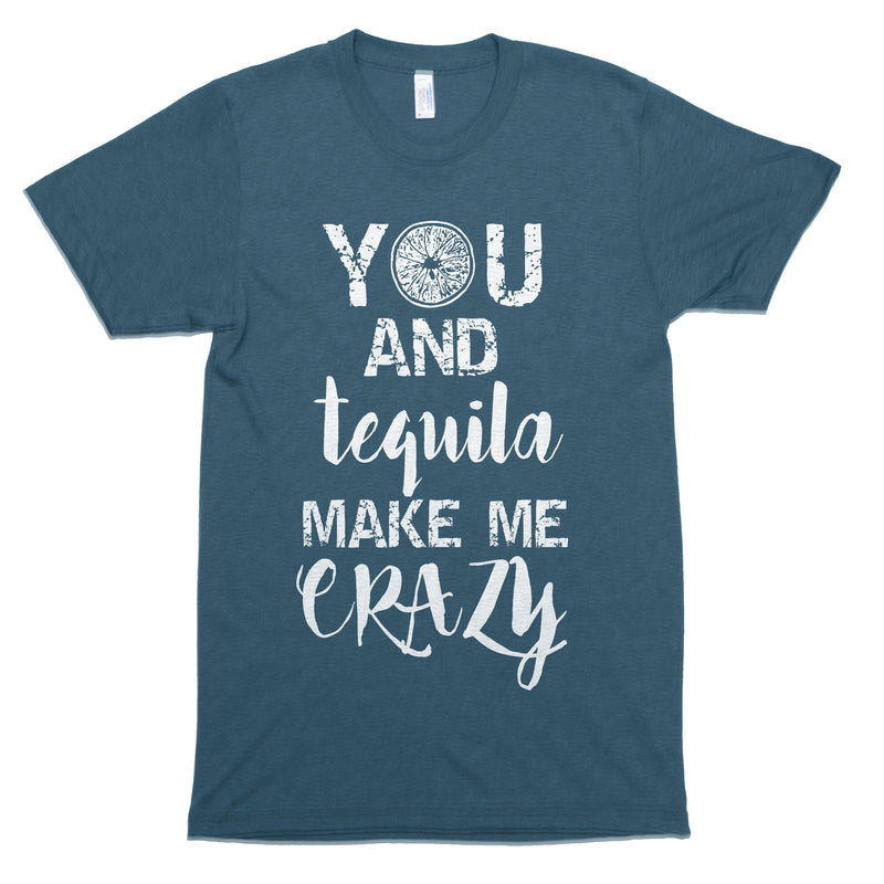 You and Tequila Make Me Crazy Premium Unisex T-Shirt
