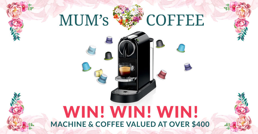 Mother's Day Competition Win a Nespresso Machine and Coffee