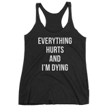 Everything Hurts And I'm Dying Funny Workout Tank Top