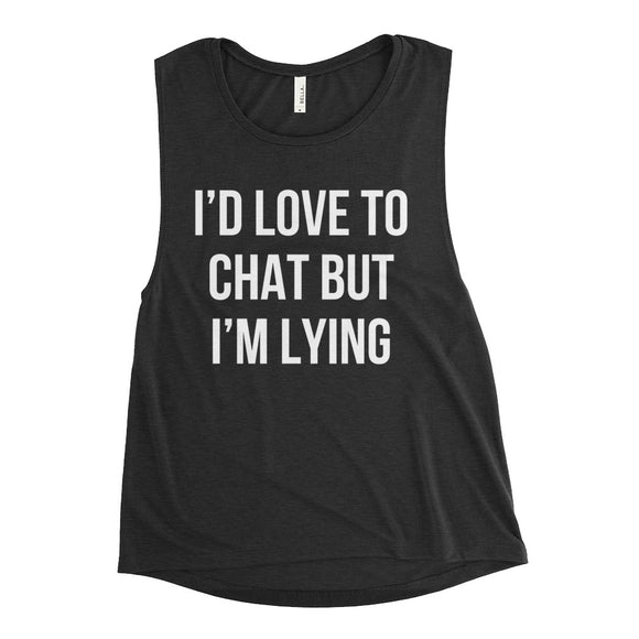 I'd Love To Chat But I'm Lying Muscle Tank Top