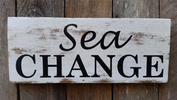 Sea Change - Rustic Wooden Sign
