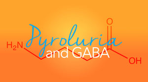 Pyroluria and the GABA Connection