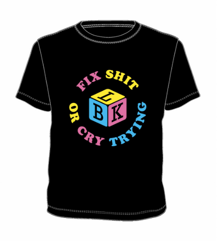 Fix Sh*t Or Cry Trying CMYK T-Shirt - PRESALE