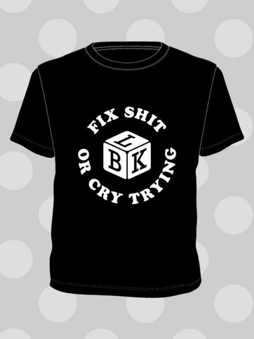 Fix Sh*t Or Cry Trying T-Shirt