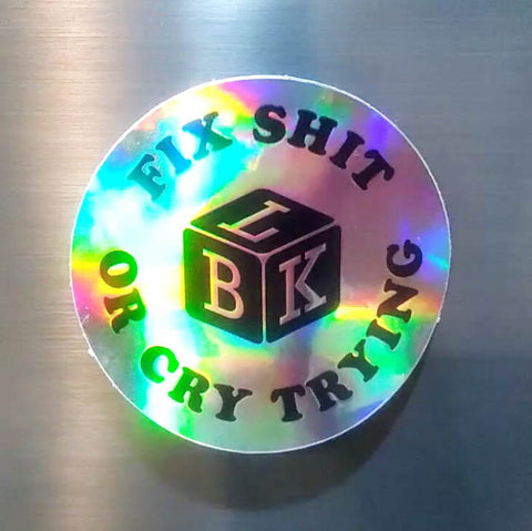 Fix Sh*t or Cry Trying Holographic Sticker
