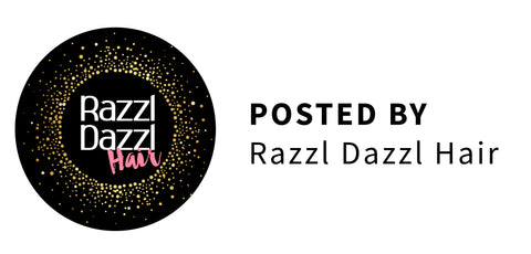 Blog Posted by Razzl Dazzl Hair