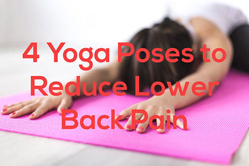 4 Yoga Poses to Reduce Lower Back Pain
